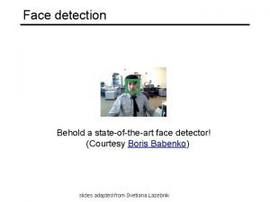 Face detection Behold a stateoftheart face detector Courtesy
