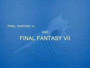 FINAL FANTASY VI AND FINAL FANTASY VII Final