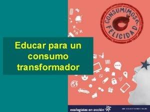 Educar para un consumo transformador Consumo y crisis