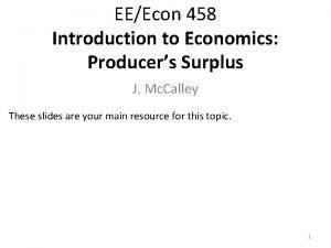 EEEcon 458 Introduction to Economics Producers Surplus J