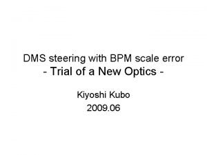DMS steering with BPM scale error Trial of