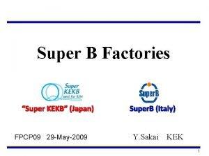 Super B Factories Super KEKB Japan FPCP 09