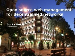 Open source web management for decentralised networks Gorka