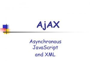 Aj AX Asynchronous Java Script and XML Ajax
