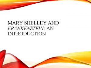 MARY SHELLEY AND FRANKENSTEIN AN INTRODUCTION BACKGROUND INFORMATION