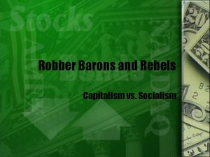 Robber Barons and Rebels Capitalism vs Socialism Chapter