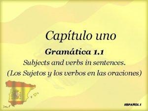 Captulo uno Gramtica 1 1 Subjects and verbs