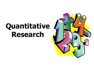 Quantitative Research Quantitative research aims at causal explanation