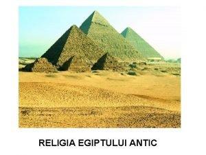 RELIGIA EGIPTULUI ANTIC Cuprins 1 ASEZARE GEOGRAFICA 2
