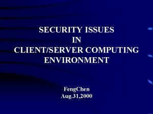 SECURITY ISSUES IN CLIENTSERVER COMPUTING ENVIRONMENT Feng Chen