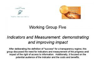 Working Group Five Indicators and Measurement demonstrating and