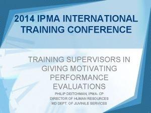 2014 IPMA INTERNATIONAL TRAINING CONFERENCE TRAINING SUPERVISORS IN