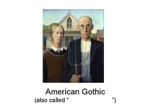 American Gothic also called Though in many of