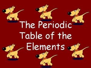 The Periodic Table of the Elements ELEMENTS ELEMENTS