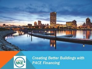 Creating Better Buildings with PACE Financing AGENDA PACE