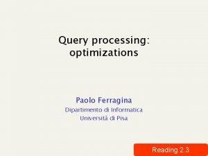 Query processing optimizations Paolo Ferragina Dipartimento di Informatica