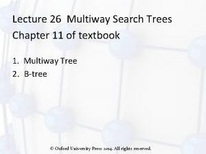 Lecture 26 Multiway Search Trees Chapter 11 of