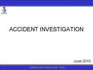 ACCIDENT INVESTIGATION June 2010 CANADIANCOASTGUARDAUXILIARY PACIFIC Accident Investigation