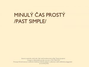 MINUL AS PROST PAST SIMPLE Autorem materilu a