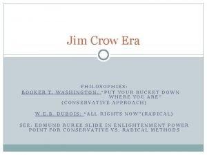 Jim Crow Era PHILOSOPHIES BOOKER T WASHINGTON PUT