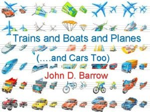 Trains and Boats and Planes and Cars Too