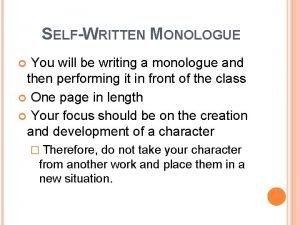 SELFWRITTEN MONOLOGUE You will be writing a monologue
