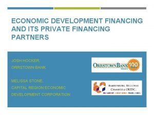 ECONOMIC DEVELOPMENT FINANCING AND ITS PRIVATE FINANCING PARTNERS