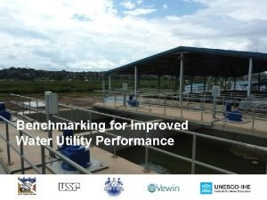 Benchmarking for Improved Water Utility Performance Benchmarking Water