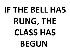 IF THE BELL HAS RUNG THE CLASS HAS