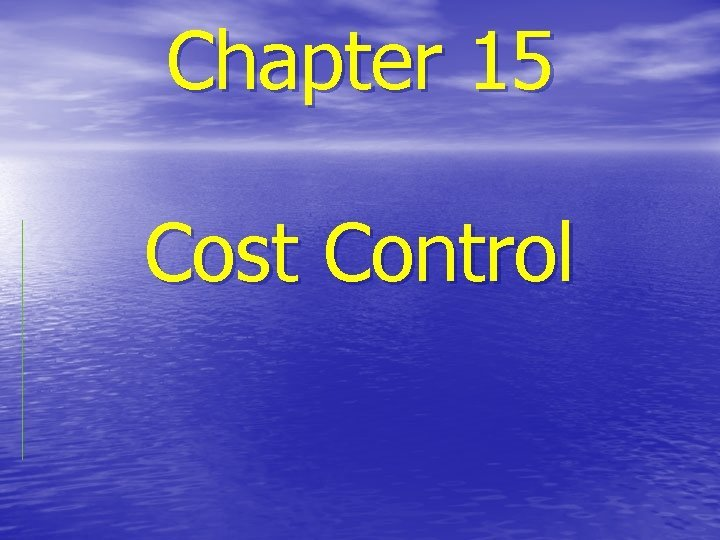 Chapter 15 Cost Control Cost Management Cost estimating