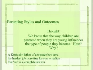 Parenting Styles and Outcomes Thought We know that