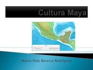 Cultura Maya Marco Polo Becerra Rodrguez Cultura Maya