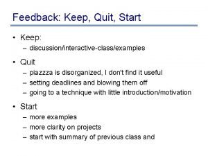 Feedback Keep Quit Start Keep discussioninteractiveclassexamples Quit piazzza