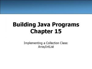 Building Java Programs Chapter 15 Implementing a Collection