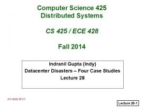 Computer Science 425 Distributed Systems CS 425 ECE