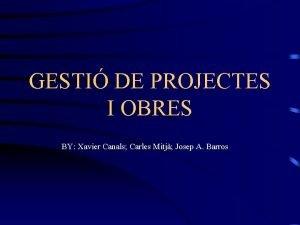 GESTI DE PROJECTES I OBRES BY Xavier Canals