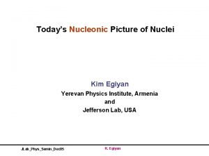 Todays Nucleonic Picture of Nuclei Kim Egiyan Yerevan