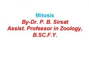 Mitosis ByDr P B Sirsat Assist Professor in