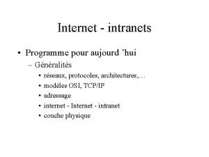 Internet intranets Programme pour aujourd hui Gnralits rseaux