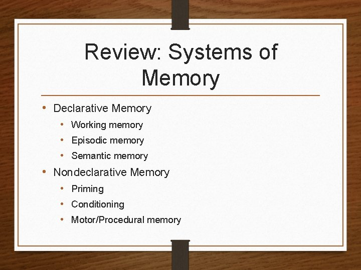 Review Systems of Memory Declarative Memory Working memory