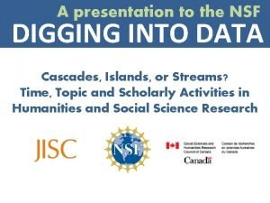 A presentation to the NSF DIGGING INTO DATA