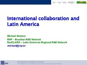 International collaboration and Latin America Michael Stanton RNP