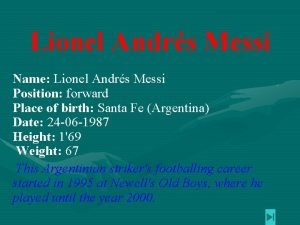 Lionel Andrs Messi Name Lionel Andrs Messi Position