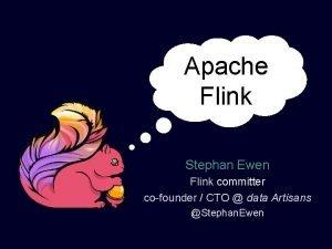 Apache Flink Stephan Ewen Flink committer cofounder CTO