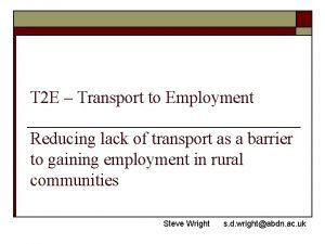 T 2 E Transport to Employment Reducing lack