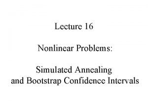 Lecture 16 Nonlinear Problems Simulated Annealing and Bootstrap