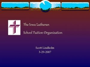 The Iowa Lutheran School Tuition Organization Scott Lindholm