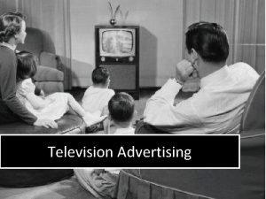 Television Advertising Television Advertising Televisions broad reach makes