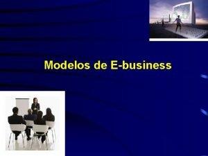Modelos de Ebusiness Modelos de Ebusiness Modelo Vitrine