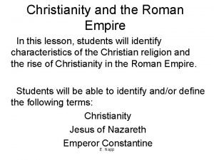 Christianity and the Roman Empire In this lesson